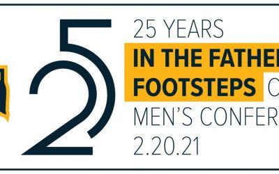 25th In The Father's Footsteps Men's Catholic Conference – February 20, 2021